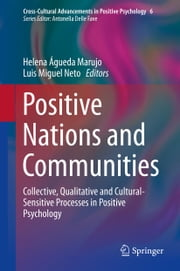 Positive Nations and Communities - Collective, Qualitative and Cultural-Sensitive Processes in Positive Psychology ebook by Helena Águeda Marujo,Luis Miguel Neto