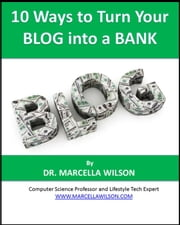 10 Ways to Turn Your Blog into a Bank ebook by Dr. Marcella Wilson