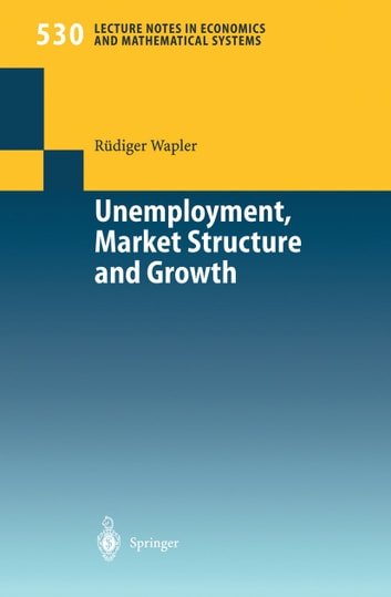 Unemployment, Market Structure and Growth ebook by Rüdiger Wapler