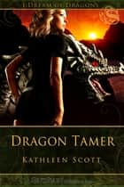 Dragon Tamer ebook by Kathleen Scott
