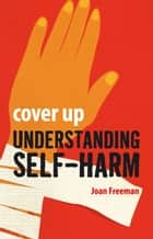 Cover Up: Understanding Self-Harm ebook by Joan Freeman