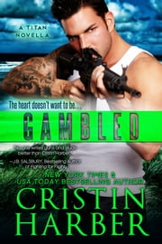 Gambled (Titan #4) - Romantic Suspense ebook by Cristin Harber