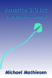America 2.0 Inc.: Take Stock In America! ebook by Michael Mathiesen