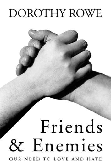 Friends and Enemies: Our Need to Love and Hate eBook by Dorothy Rowe