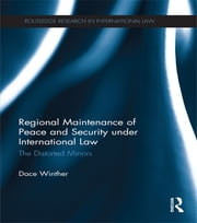 Regional Maintenance of Peace and Security under International Law - The Distorted Mirrors ebook by Dace Winther