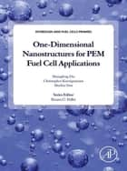 One-dimensional Nanostructures for PEM Fuel Cell Applications ebook by Shangfeng Du, Christopher Koenigsmann, Shuhui Sun,...