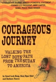 Courageous Journey - Walking the Lost Boys Path from the Sudan to America ebook by Barbara Youree,Ayuel Leek,Beny Ngor