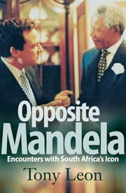 Opposite Mandela - Encounters with South Africa's Icon ebook by Tony Leon