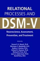 Relational Processes and DSM-V ebook by Steven R. Beach,Marianne Z. Wamboldt,Nadine J. Kaslow,Richard E. Heyman,Michael B. First,Lynn G. Underwood,David Reiss
