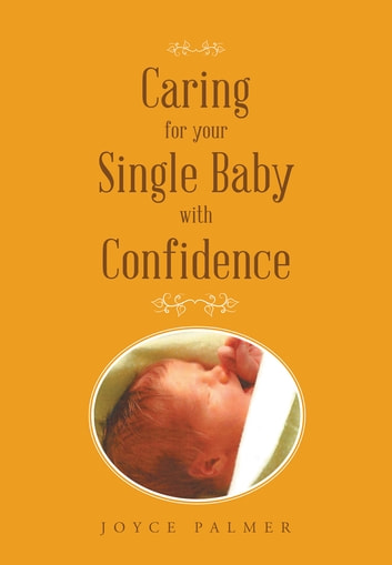 Caring For Your Single Baby with Confidence ebook by Joyce Palmer