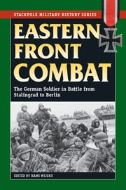 Eastern Front Combat: The German Soldier in Battle from Stalingrad to Berlin ebook by Hans Wijers