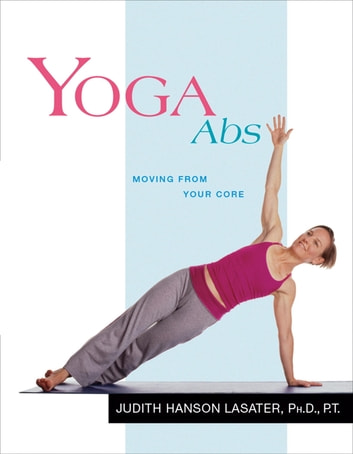 Yoga Abs - Moving from Your Core ebook by Judith Hanson Lasater