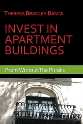 Invest In Apartment Buildings: Profit Without The Pitfalls ebook by Theresa Bradley-Banta