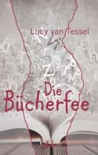 Die Bücherfee ebook by Lucy van Tessel