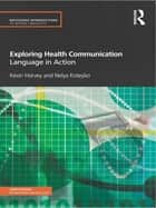 Exploring Health Communication - Language in Action ebook by Kevin Harvey, Nelya Koteyko