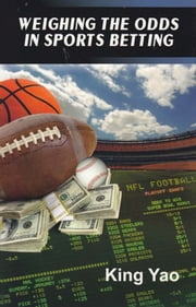 Weighing the Odds in Sports Betting ebook by King Yao