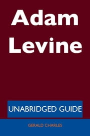 Adam Levine - Unabridged Guide ebook by