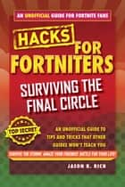 Hacks for Fortniters: Surviving the Final Circle - An Unofficial Guide to Tips and Tricks That Other Guides Won't Teach You ebook by Jason R. Rich