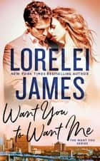 Want You to Want Me ebook by Lorelei James