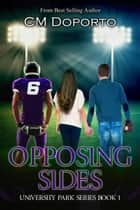 Opposing Sides - University Park Series, #1 ebook by CM Doporto