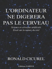 L'ordinateur ne digérera pas le cerveau - Science et cerveaux artificiels ebook by Ronald Cicurel
