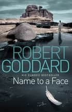 Name To A Face ebook by Robert Goddard