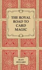 The Royal Road to Card Magic ebook by Jean Hugard
