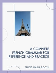 A Complete French Grammar for Reference and Practice ebook by Trudie Maria Booth