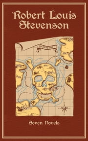Robert Louis Stevenson - Seven Novels ebook by Robert Louis Stevenson, Michael A. Cramer