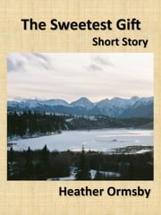 The Sweetest Gift ebook by Heather Ormsby