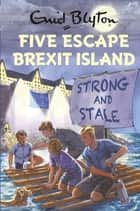 Five Escape Brexit Island ebook by Bruno Vincent