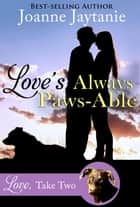 Love's Always Paws-Able - Love, Take Two, #1 ebook by Joanne Jaytanie