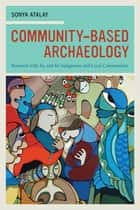 Community-Based Archaeology ebook by Sonya Atalay