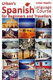 Spanish Language Course for Beginners and Travellers ebook by Urban Napflin