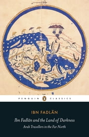 Ibn Fadlan and the Land of Darkness - Arab Travellers in the Far North ebook by Ibn Fadlan
