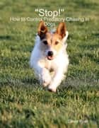 """Stop!"": How to Control Predatory Chasing in Dogs ebook by David Ryan"