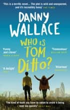 Who is Tom Ditto? - The feelgood comedy with a mystery at its heart ebook by Danny Wallace