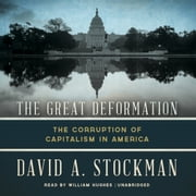 The Great Deformation - The Corruption of Capitalism in America audiobook by David A. Stockman