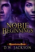 Noble Beginnings ebook by D.W. Jackson