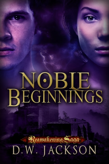 Noble Beginnings - Reawakening Saga ebook by D.W. Jackson