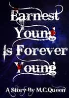 Earnest Young is Forever Young ebook by