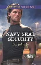 Navy Seal Security (Mills & Boon Love Inspired Suspense) (Men of Valor, Book 4) eBook by Liz Johnson