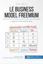 Le business model freemium - La gratuité comme outil de vente ebook by Mouna Guidiri, Anne-Christine Cadiat, 50Minutes.fr