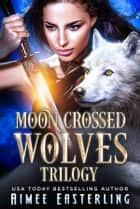 Moon-Crossed Wolves Trilogy ebook by