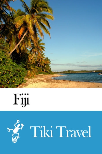 Fiji Travel Guide - Tiki Travel ebook by Tiki Travel