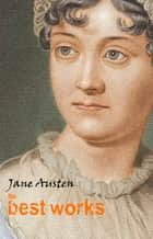 Jane Austen: The Best Works ebook by Jane Austen