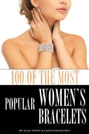 100 of the Most Popular Women's Bracelets ebook by alex trostanetskiy