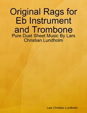 Original Rags for Eb Instrument and Trombone - Pure Duet Sheet Music By Lars Christian Lundholm ebook by Lars Christian Lundholm