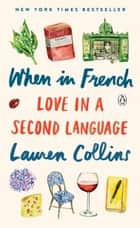 When in French - Love in a Second Language ebook by Lauren Collins