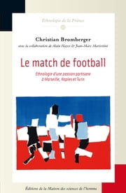 Le match de football - Ethnologie d'une passion partisane à Marseille, Naples et Turin ebook by Christian Bromberger
